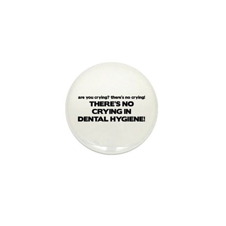 There's No Crying Dental Hygiene Mini Button
