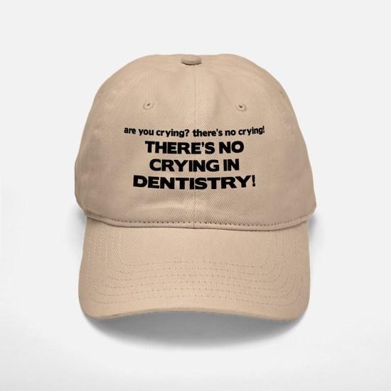 There's No Crying Dentistry Baseball Baseball Cap