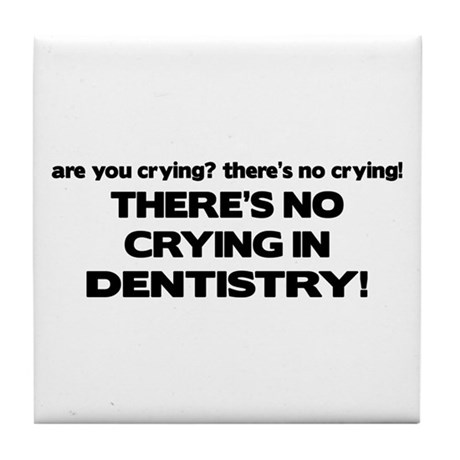There's No Crying Dentistry Tile Coaster