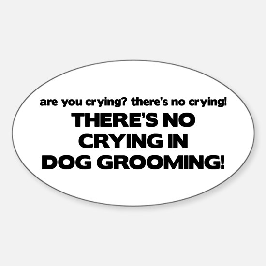 There's No Crying Dog Grooming Oval Decal