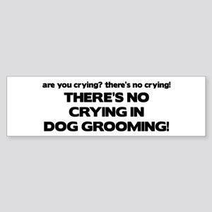 There's No Crying Dog Grooming Bumper Sticker