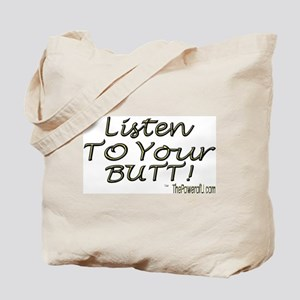 Listen To Your BUTT! Tote Bag