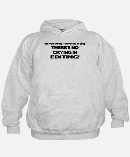There's No Crying Editing Hoody
