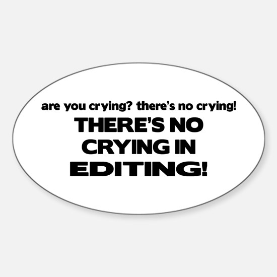 There's No Crying Editing Oval Bumper Stickers