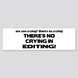 There's No Crying Editing Bumper Sticker
