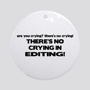 There's No Crying Editing Ornament (Round)