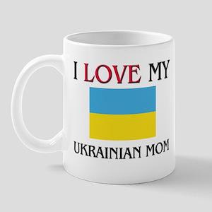I Love My Ukrainian Mom Mug