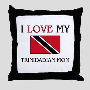 I Love My Trinidadian Mom Throw Pillow