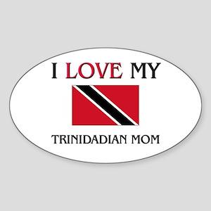 I Love My Trinidadian Mom Oval Sticker