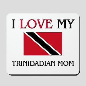I Love My Trinidadian Mom Mousepad