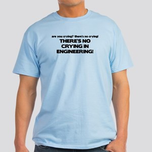 There's No Crying Engineering Light T-Shirt