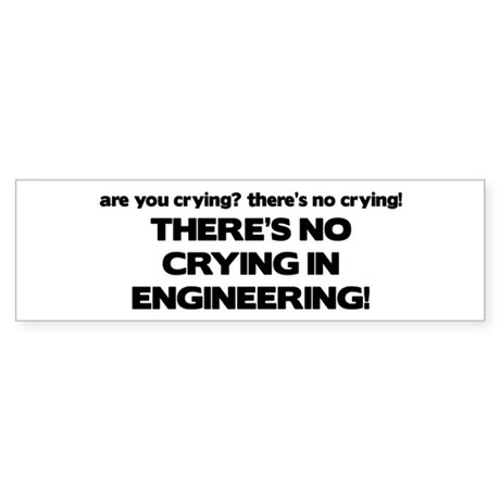There's No Crying Engineering Bumper Sticker