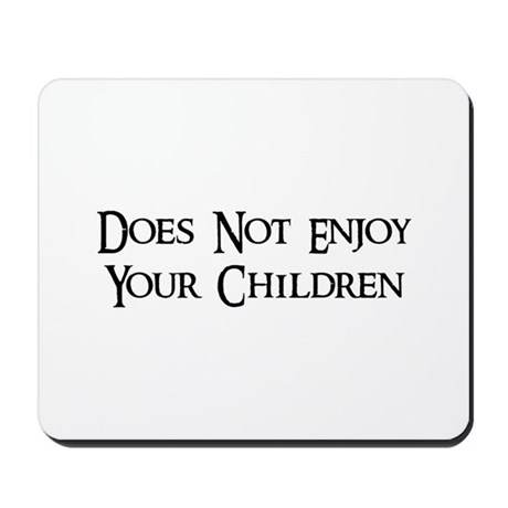 Does Not Enjoy Your Children Mousepad