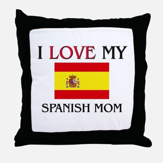 I Love My Spanish Mom Throw Pillow