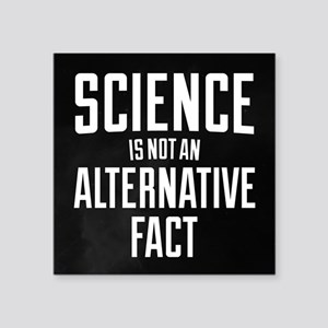 "Science Is Not An Alternati Square Sticker 3"" x 3"""