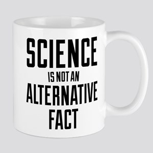 Science Is Not An Alternative Fact Mug