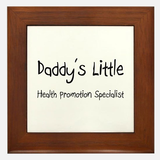 Daddy's Little Health Promotion Specialist Framed