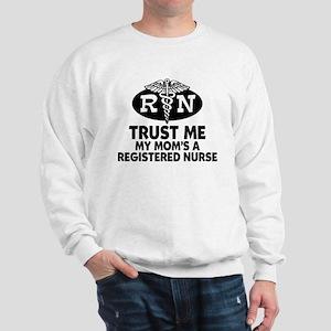 Trust Me Mom's a Nurse Sweatshirt