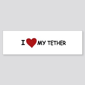 I LOVE MY TETHER Bumper Sticker