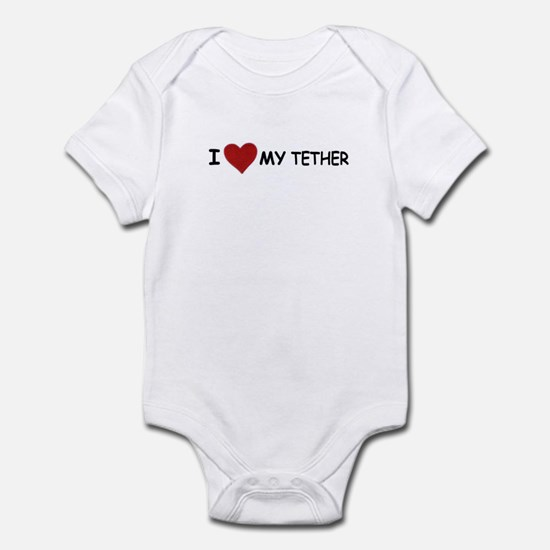 I LOVE MY TETHER Infant Bodysuit