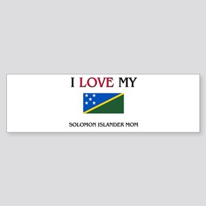 I Love My Solomon Islander Mom Bumper Sticker