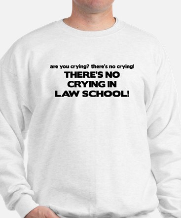 There's No Crying Law School Sweatshirt