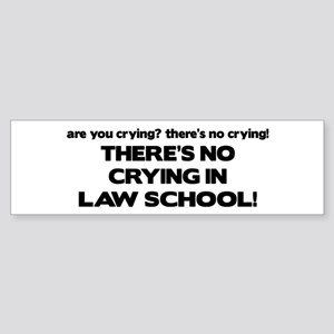 There's No Crying Law School Bumper Sticker