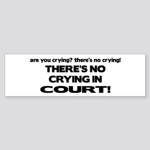 There's No Crying in Court Bumper Sticker