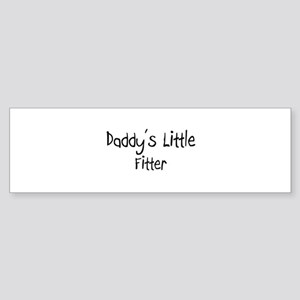 Daddy's Little Fitter Bumper Sticker