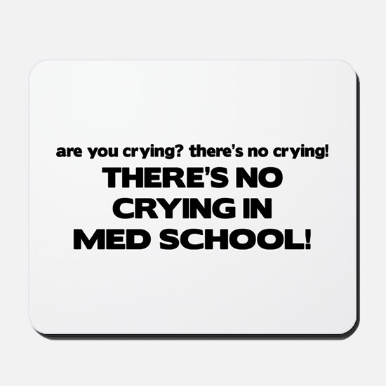 There's No Crying Med School Mousepad