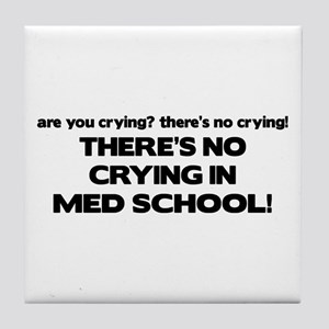 There's No Crying Med School Tile Coaster