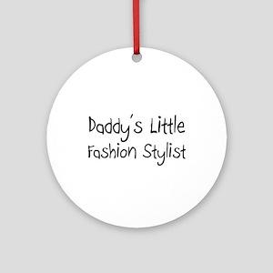 Daddy's Little Fashion Stylist Ornament (Round)