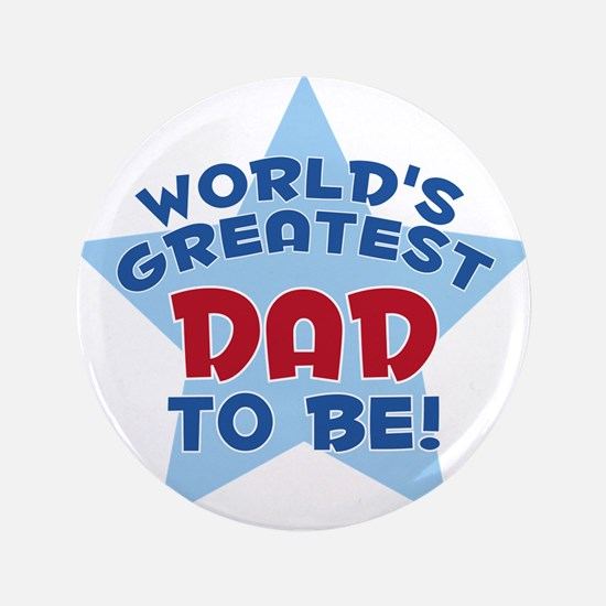 """WORLD'S GREATEST DAD TO BE! 3.5"""" Button"""