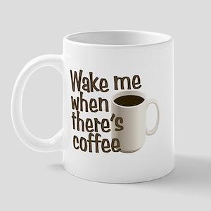 Wake me when there's coffee Mug