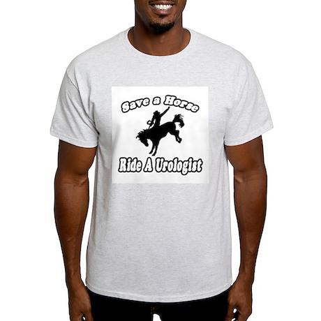 """""""Save a Horse...Ride A Urologist"""" Light T-Shirt"""