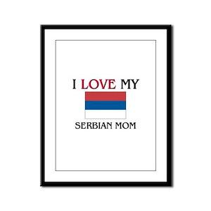 I Love My Serbian Mom Framed Panel Print