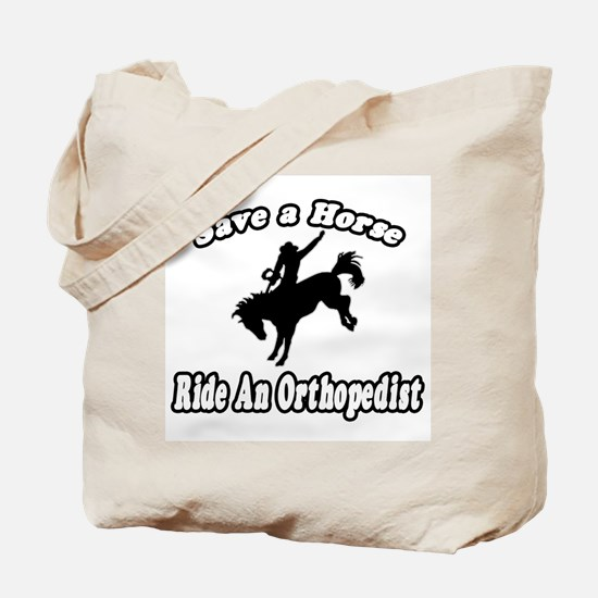 """Save Horse, Ride Orthopedist"" Tote Bag"
