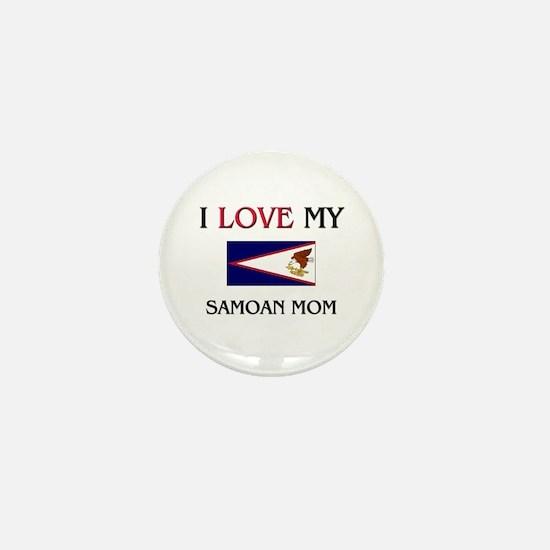 I Love My Samoan Mom Mini Button
