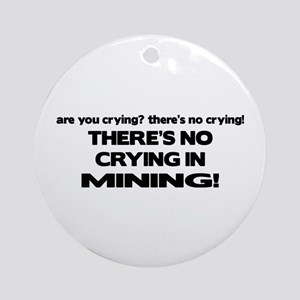 There's No Crying Mining Ornament (Round)