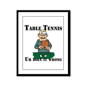 Table Tennis Ur Doin It Wrong Framed Panel Print