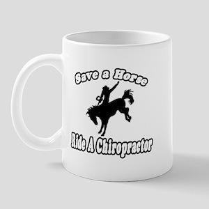 """""""Save Horse, Ride Chiropractor"""" Mug"""