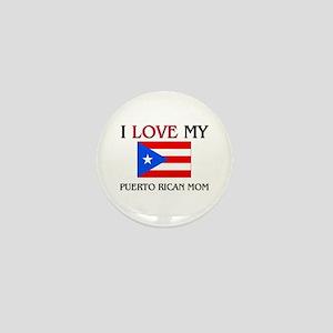 I Love My Puerto Rican Mom Mini Button