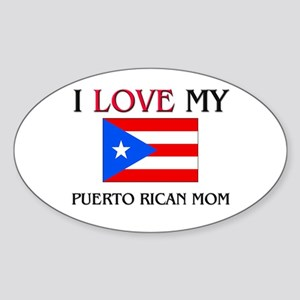 I Love My Puerto Rican Mom Oval Sticker