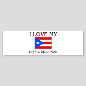 I Love My Puerto Rican Mom Bumper Sticker