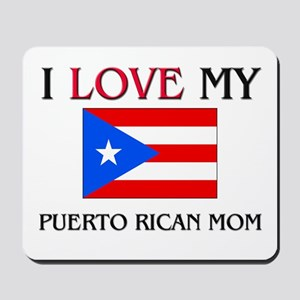 I Love My Puerto Rican Mom Mousepad