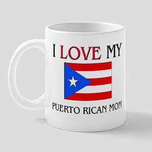 I Love My Puerto Rican Mom Mug
