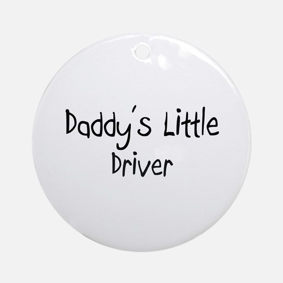 Daddy's Little Driver Ornament (Round)