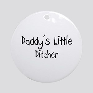 Daddy's Little Ditcher Ornament (Round)