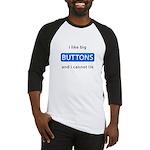 I like Big Buttons Baseball Jersey