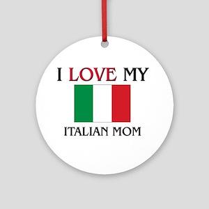 I Love My Italian Mom Ornament (Round)